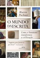 MUNDO DA ESCRITA, O - COMO A LITERATURA TRANSFORMOU A CIVILIZACAO