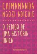 PERIGO DE UMA HISTORIA UNICA, O