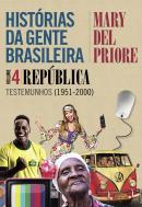 HISTORIAS DA GENTE BRASILEIRA - VOL. 4 - REPUBLICA
