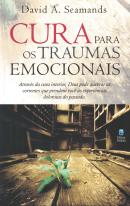 CURA PARA OS TRAUMAS EMOCIONAIS - 2ª ED.