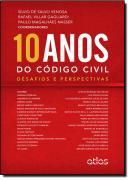 10 ANOS DO CODIGO CIVIL - DESAFIOS E PERSPECTIVAS