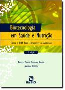 BIOTECNOLOGIA EM SAUDE E NUTRICAO - COMO O DNA PODE ENRIQUECER OS ALIMENTOS - 2ª EDICAO