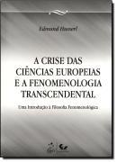 CRISE DAS CIENCIAS EUROPEIAS - E A FENOMENOLOGIA TRANSCENDENTAL