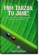 MIM TARZAN, TU JANE!