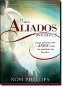 NOSSOS ALIADOS INVISIVEIS - O GUIA DEFINITIVO SOBRE OS ANJOS E COMO ELES TRABALHAM NOS BASTIDORES