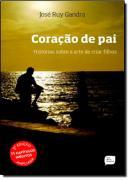 CORACAO DE PAI - HISTORIAS SOBRE A ARTE DE CRIAR FILHOS