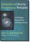 QUANDO A CIENCIA ENCONTRA A RELIGIAO