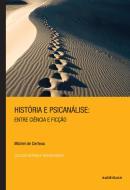 HISTORIA E PSICANALISE - ENTRE CIENCIA E FICCAO