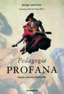 PEDAGOGIA PROFANA - DANCAS, PIRUETAS E MASCARADAS