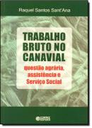 TRABALHO BRUTO NO CANAVIAL - QUESTAO AGRARIA, ASSISTENCIA E SERVICO SOCIAL