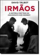 IRMAOS - A HISTORIA POR TRAS DO ASSASSINATO DOS KENNEDY