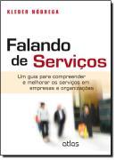 FALANDO DE SERVICOS - UM GUIA PARA COMPREENDER E MELHORAR OS SERVICOS EM EMPRESAS E ORGANIZACOES