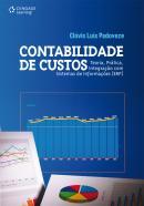CONTABILIDADE DE CUSTOS - TEORIA, PRATICA, INTEGRACAO COM SISTEMAS DE INFORMACOES (ERP)