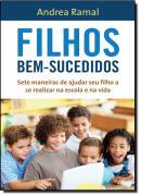 FILHOS BEM-SUCEDIDOS - SETE MANEIRAS DE AJUDAR SEU FILHO A SE REALIZAR NA ESCOLA E NA VIDA
