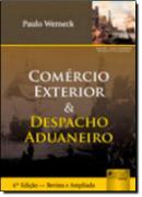 COMERCIO EXTERIOR E DESPACHO ADUANEIRO - 4ª EDICAO - REVISTA E ATUALIZADA