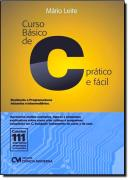 CURSO BASICO DE C PRATICO E FACIL - CONTEM 111 EXERCCCIOS PROPOSTOS E RESOLVIDOS