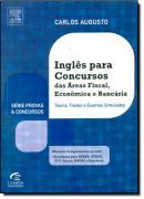 INGLES PARA CONCURSOS DAS AREAS FISCAL, ECONOMICA E BANCARIA TEORIA, TESTES E EXAMES SIMULADOS