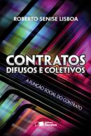 CONTRATOS DIFUSOS E COLETIVOS - A FUNCAO SOCIAL DO CONTRATO - 4ª ED