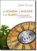 HOMEM, A MULHER E O TEMPO, O - REVITALIZANDO A CHAMA DA VIDA