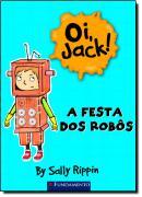 OI, JACK! - A FESTA DOS ROBOS