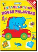 NOVAS PALAVRAS - SUPER LIVRO DE ADESIVOS