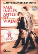 FALE INGLES ANTES DE VIAJAR - COM APENAS 15 MINUTOS POR DIA - INCLUI 2 CDS DE AUDIO