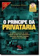 PRINCIPE DA PRIVATARIA, O - A HISTORIA SECRETA DE COMO O BRASIL PERDEU SEU PATRIMONIO E FERNANDO HENRIQUE CARDOSO GANHOU SUA REELEICAO
