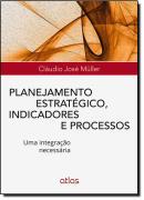 PLANEJAMENTO ESTRATEGICO, INDICADORES E PROCESSOS - UMA INTEGRACAO NECESSARIA