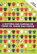 HISTORIA DAS CAMISAS DE TODOS OS JOGOS DAS COPAS, A - 2ª ED