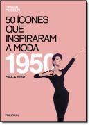 50 ICONES QUE INSPIRARAM A MODA - 1950