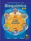 FUNDAMENTOS DE BIOQUIMICA - A VIDA EM NIVEL MOLECULAR - 4ª EDICAO