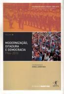 MODERNIZACAO, DITADURA E DEMOCRACIA - 1964-2010