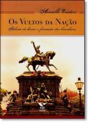 VULTOS DA NACAO , OS - FABRICA DE HEROIS E FORMACAO DOS BRASILEIROS