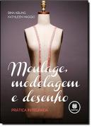 MOULAGE, MODELAGEM E DESENHO - PRATICA INTEGRADA