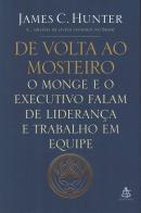 DE VOLTA AO MOSTEIRO - O MONGE E O EXECUTIVO FALAM DE LIDERANCA E TRABALHO EM EQUIPE