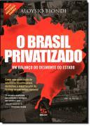 BRASIL PRIVATIZADO - UM BALANCO DO DESMONTE DO ESTADO