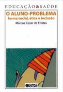 ALUNO-PROBLEMA, O - FORMA SOCIAL, ETICA E INCLUSAO - VOL.1