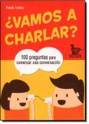 VAMOS A CHARLAR? - 100 PREGUNTAS PARA COMENZAR UMA CONVERSACION