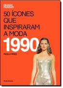 50 ICONES QUE INSPIRARAM A MODA - 1990