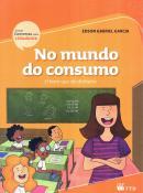 NO MUNDO DO CONSUMO - O BOM USO DO DINHEIRO - N/E