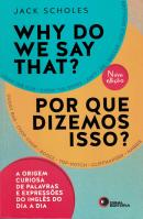 WHY DO WE SAY THAT? - POR QUE DIZEMOS ISSO?
