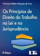 PRINCIPIOS DE DIREITO DO TRABALHO NA LEI E NA JURISPRUDENCIA , OS - 4º ED