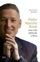PADRE MARCELO ROSSI - UMA VIDA DEDICADA A DEUS