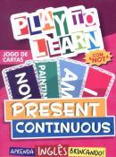 PLAY TO LEARN - JOGO DE CARTAS - PRESENT CONTINUOUS