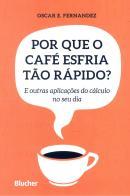 POR QUE O CAFE ESFRIA TAO RAPIDO? E OUTRAS APLICACOES DO CALCULO NO SEU DIA