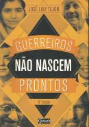 GUERREIROS NAO NASCEM PRONTOS