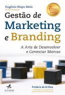 GESTAO DE MARKETING E BRANDING - ARTE DE DESENVOLVER E GERENCIAR MARCAS, A - 2ª ED