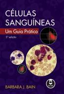 CELULAS SANGUINEAS - UM GUIA PRATICO - 5ª ED