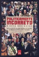POLITICAMENTE INCORRETO - GUIA OS GUIAS, O