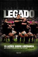 LEGADO - 15 LICOES SOBRE LIDERANCA QUE PODEMOS APRENDER COM O TIME DE RUGBY - ALL BLACKS